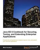 Java EE 6 Cookbook for Securing  Tuning  and Extending Enterprise Applications PDF