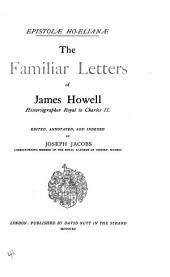 Epistolae Ho-Elianae: The Familiar Letters of James Howell, Historiographer Royal to Charles II.