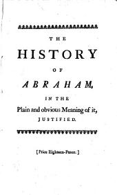 The history of Abraham, in the plain and obvious meaning of it, justified, against the objections of the author of The divine legation of Moses, &c [W. Warburton]. To which is added, a state of the argument concerning the knowledge of the doctrine of a future state among the ancient Jews: Volume 1