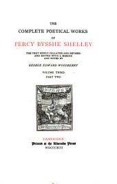 The Complete Poetical Works of Percy Bysshe Shelley: Volume 3, Part 2