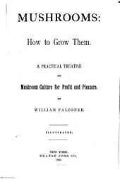 Mushroom: how to Grow Them: A Practical Treatise on Mushroom Culture for Profit and Pleasure