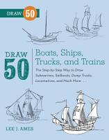 Draw 50 Boats  Ships  Trucks  and Trains PDF