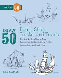 Draw 50 Boats Ships Trucks And Trains Book PDF