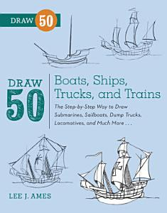 Draw 50 Boats  Ships  Trucks  and Trains PDF