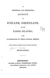 An historical and descriptive account of Iceland, Greenland and the Faroe Islands: with illustrations of their natural history ...