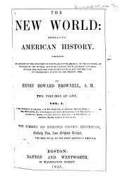 The New World: Embracing American History. With Numerous and Diversified Coloured Illustrations, Entirely New, from Original Designs, Volumes 1-2