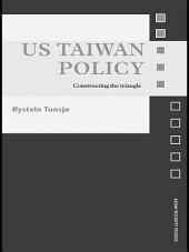 US Taiwan Policy: Constructing the Triangle