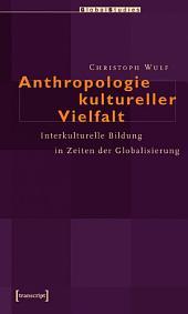 Anthropologie kultureller Vielfalt: Interkulturelle Bildung in Zeiten der Globalisierung