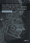 Focus Mutual Information for Medical Image Alignment in Dentistry, Orthodontics and Craniofacial Surgery