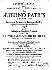 Logologia Sacra Hoc Est, Dissertatio De Aeterno Patris Aeterni Logo , Prout eum Johannes in Prooemio sui Evangelii prioribus quinque versibus descripsit