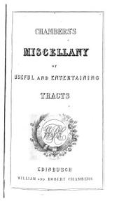 Chambers's Miscellany of Useful and Entertaining Tracts: Volumes 1-2
