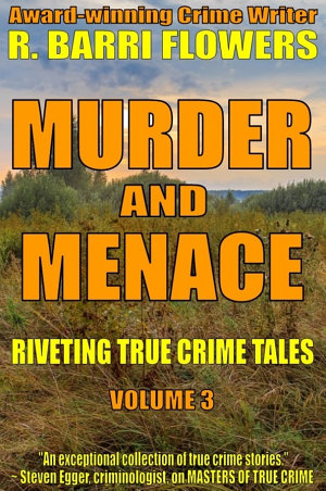 Murder and Menace  Riveting True Crime Tales  Vol  3