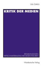 Kritik der Medien: Reflexionsstufen kritisch-materialistischer Medientheorien am Beispiel von Leo Löwenthal und Raymond Williams