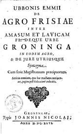De agro Frisiae inter Amasum et Lavicam fl. deque urbe Groninga in eodem agro, & de jure utriusque syntagma...