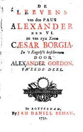 De leevens van den Paus Alexander den VI. en van zyn zoon Cæsar Borgia: Volume 2