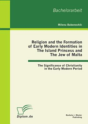 Religion and the Formation of Early Modern Identities in The Island Princess and The Jew of Malta  The Significance of Christianity in the Early Modern Period