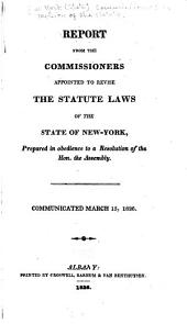 Report[s] of the Commissioners Appointed to Revise the Statute Laws of this State: Made to the Legislature, Part 1