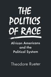 The Politics of Race: African Americans and the Political System: African Americans and the Political System
