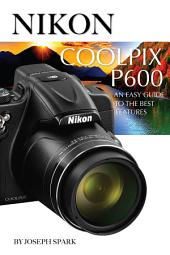 Nikon Coolpix P600: An Easy Guide to the Best Features