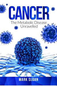 Cancer  The Metabolic Disease Unravelled