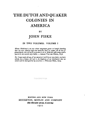 The Historical Writings of John Fiske: The Dutch and Quaker colonies in America