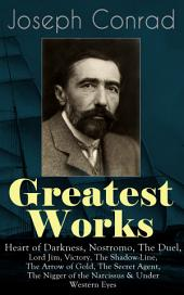 Greatest Works of Joseph Conrad: Heart of Darkness, Nostromo, The Duel, Lord Jim, Victory, The Shadow-Line, The Arrow of Gold, The Secret Agent, The Nigger of the Narcissus & Under Western Eyes: Classics of World Literature from One of the Greatest English Novelists (Including Author's Memoirs, Letters & Critical Essays)