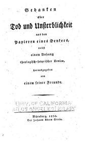 Gedanken über Tod und Unsterblichkeit: aus den Papieren eines Denkers, nebst einem Anhang theologisch-satyrischer Xenien