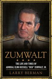 "Zumwalt: The Life and Times of Admiral Elmo Russell ""Bud"" Zumwalt, Jr."