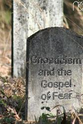 Gnosticism and the Gospel of Fear