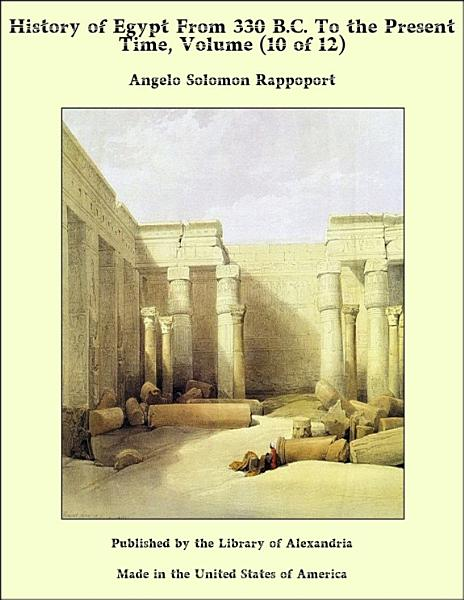 History of Egypt From 330 B C  To the Present Time  Volume  10 of 12