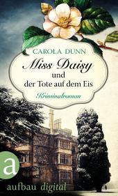 Miss Daisy und der Tote auf dem Eis: Kriminalroman