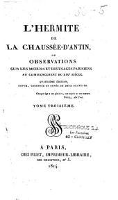 L'hermite de la Chaussée d'Antin ou observations sur les moeurs et les usages français au XIXe siècle de M. Victor-Joseph-Etienne de Jouy
