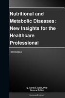Nutritional and Metabolic Diseases  New Insights for the Healthcare Professional  2011 Edition PDF