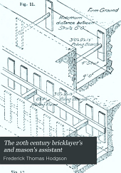 The 20th century bricklayer's and mason's assistant: Part 1: The bricklayer's guide and assistant. Part 2: The stone mason's assistant ...