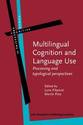 Multilingual Cognition and Language Use: Processing and typological perspectives