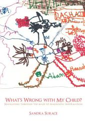 What's Wrong with My Child?: Navigating through the maze of diagnostic information