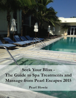 Seek Your Bliss   The Guide to Spa Treatments and Massage from Pearl Escapes 2015