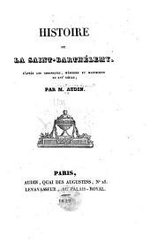 Histoire de la Saint-Barthélemy: D'après les chroniques, mémoires et manuscrits du XVIe siècle