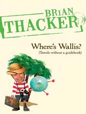 Where's Wallis?: Travels Without a Guidebook
