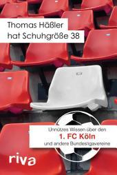 Thomas Häßler hat Schuhgröße 38: Unnützes Wissen über den 1. FC Köln und andere Bundesligavereine