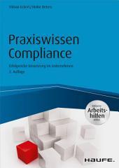 Praxiswissen Compliance - inkl. Arbeitshilfen online: Erfolgreiche Umsetzung im Unternehmen, Ausgabe 2