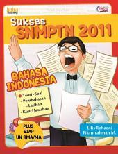 Sukses SNMPTN 2011: Bahasa Indonesia: Teori-Soal, Pembahasan, Latihan, Kunci jawaban