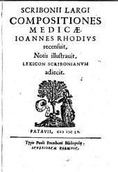 Compositiones medicae. Joannes Rhodius recensuit, notis illustravit, lexicon Scribonianum adjecit
