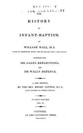 The History of Infant Baptism: Together with Mr. Gale's Reflections, and Dr. Wall's Defence, Volume 4