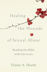 Healing the Wounds of Sexual Abuse Book