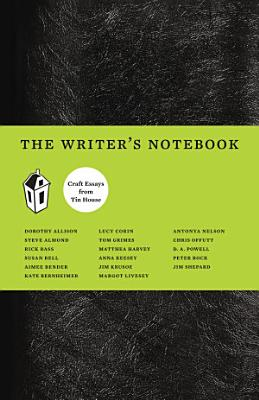 The Writer s Notebook II  Craft Essays from Tin House PDF