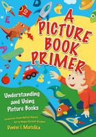 A Picture Book Primer  Understanding and Using Picture Books PDF