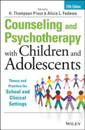 Counseling and Psychotherapy with Children and Adolescents: Theory and Practice for School and Clinical Settings, Edition 5