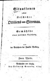 Situationen: oder, Geschichte Ottiliens von Stromau ; Gemählde einer modischen Erziehung