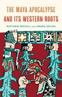 The Maya Apocalypse and Its Western Roots PDF